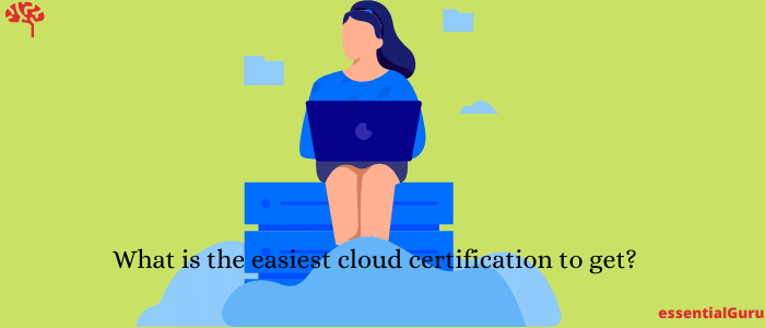 7 Easiest Cloud Certification to Learn in 2021